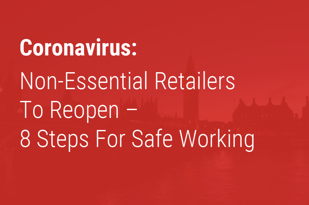 Non-Essential Retailers To Reopen – 8 Steps For Safe Working