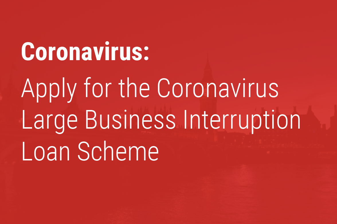 Apply for the Coronavirus Large Business Interruption Loan Scheme
